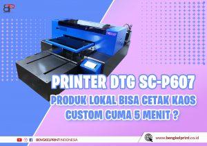 Jual Printer DTG EPSON SC-P607 Murah Bergaransi